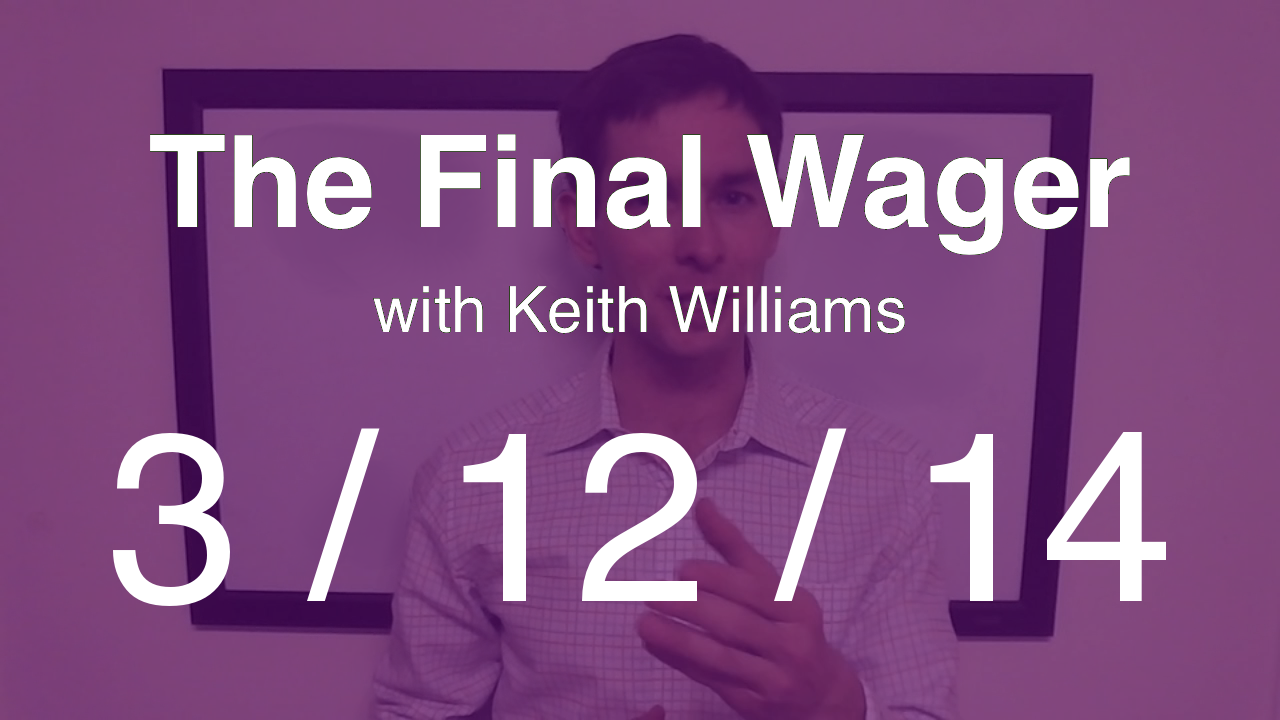 The Final Wager - March 12, 2014
