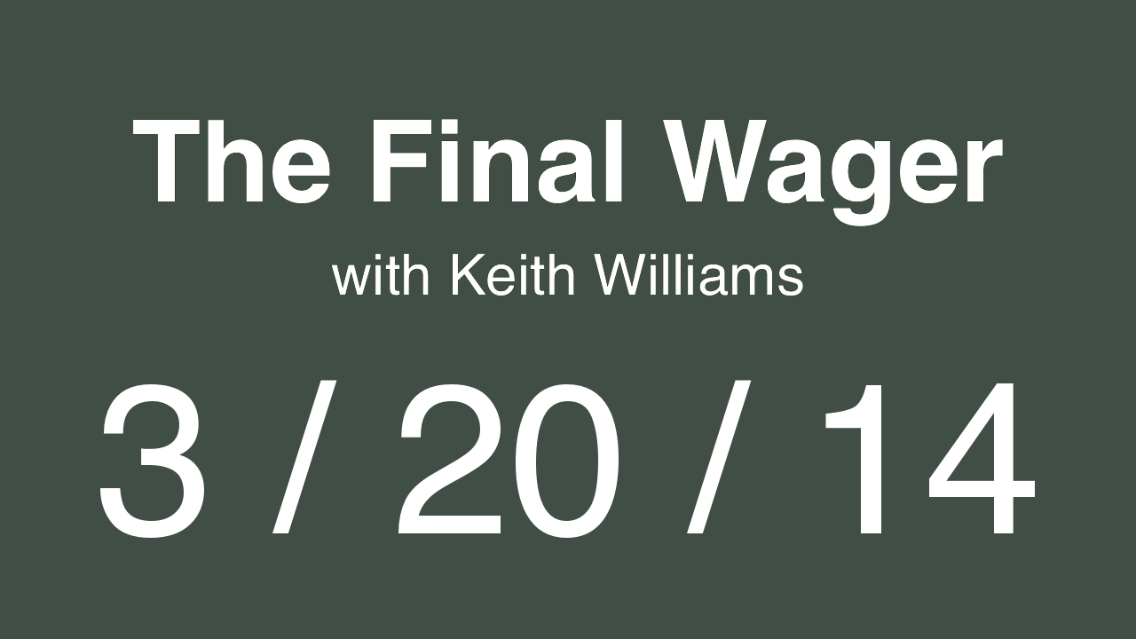 The Final Wager - March 20, 2014