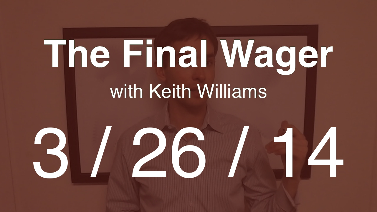 The Final Wager - March 26, 2014