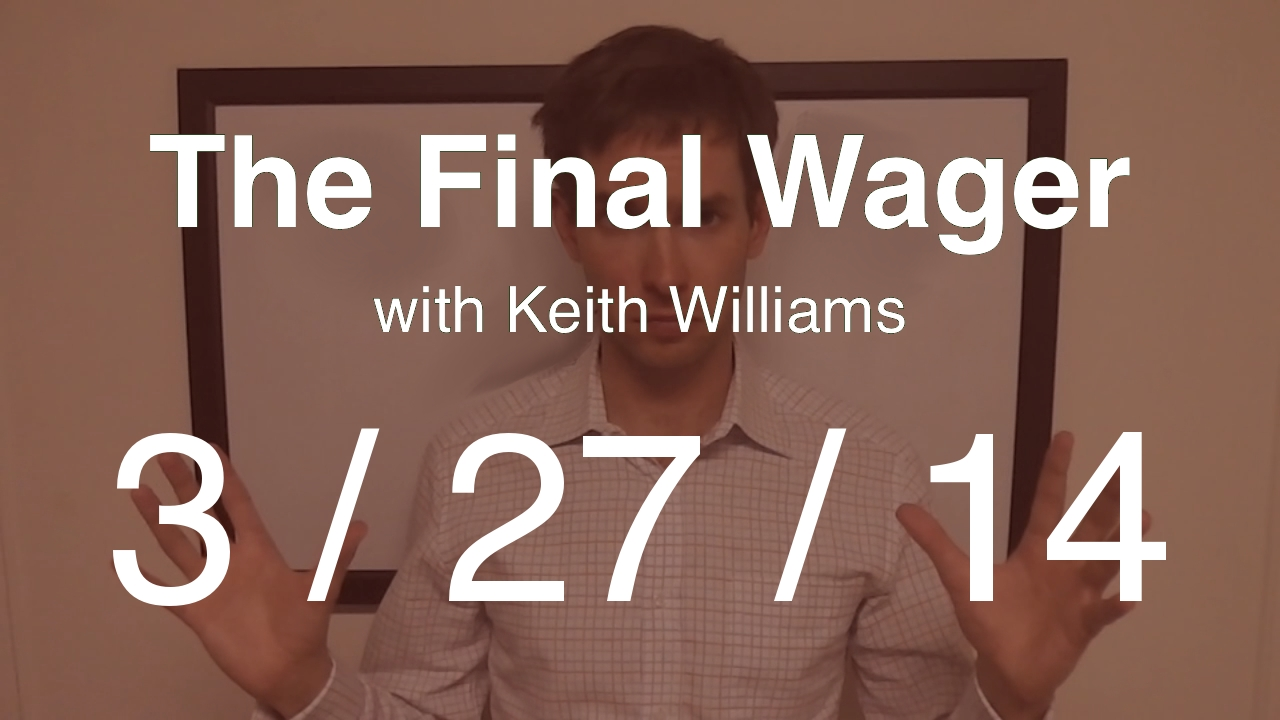 The Final Wager - March 27, 2014