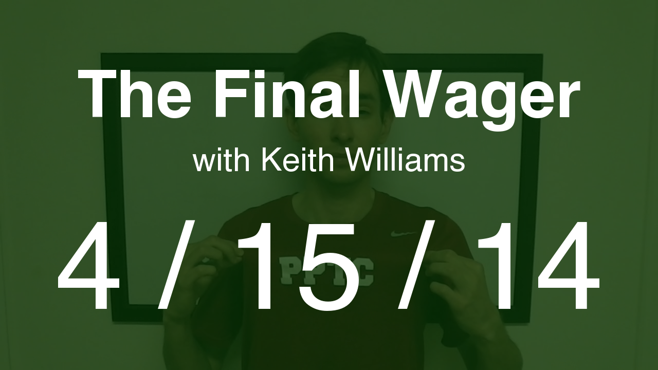 The Final Wager - April 15, 2014