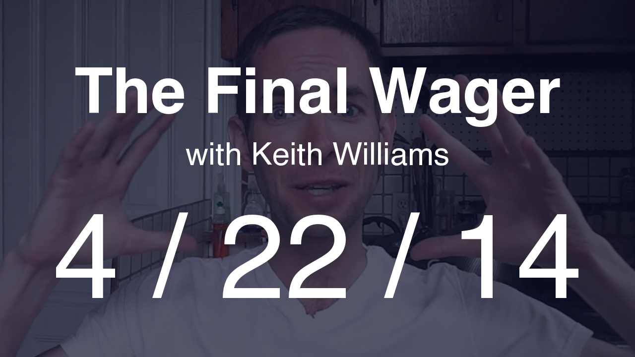 The Final Wager - April 22, 2014