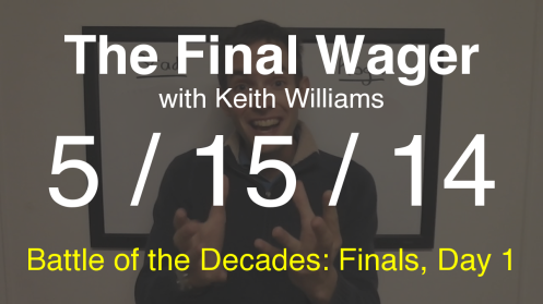 The Final Wager May 15, 2014