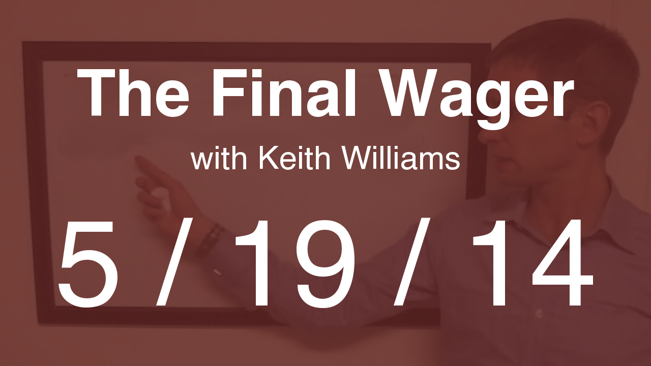 The Final Wager - May 19, 2014