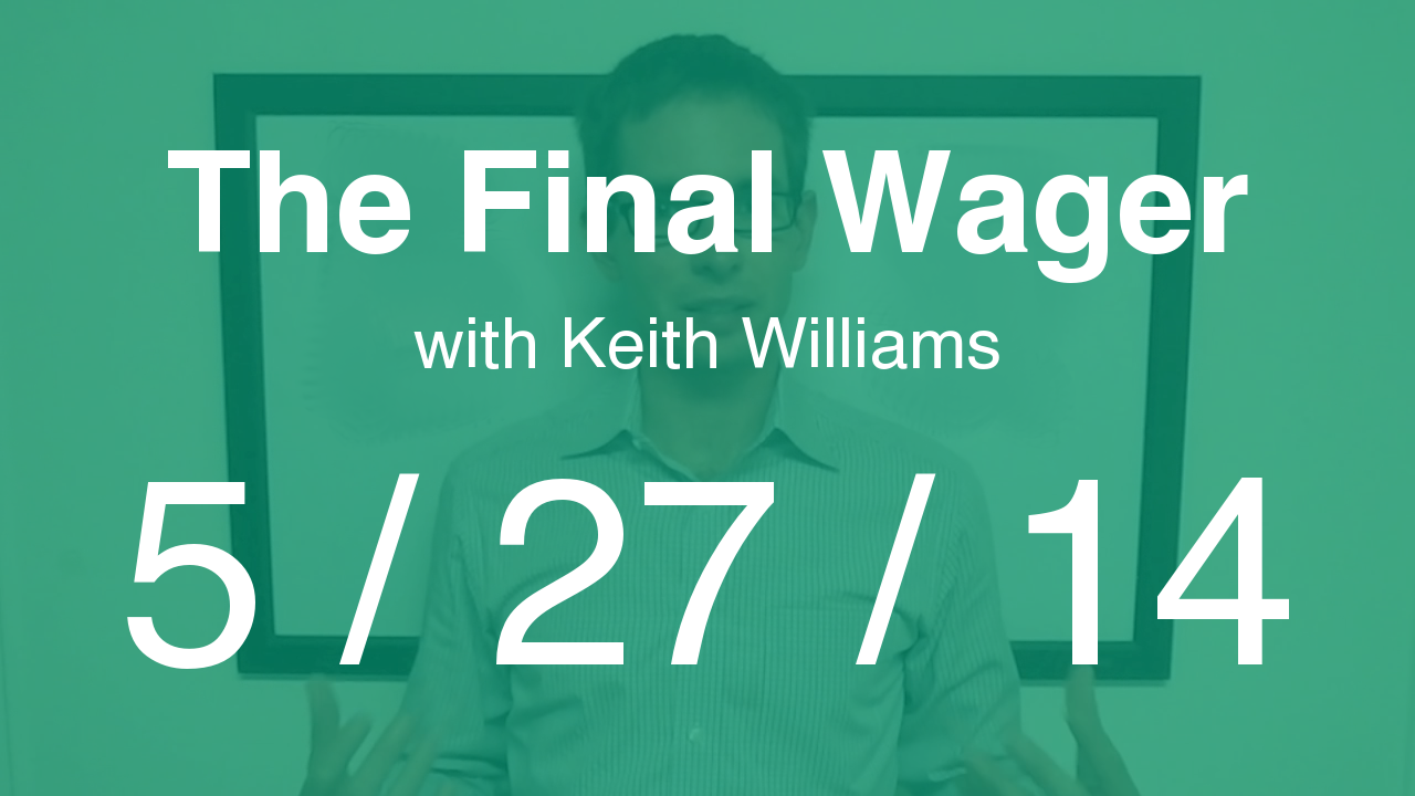 The Final Wager - May 27, 2014