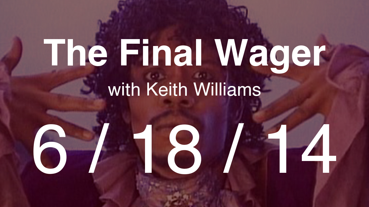 The Final Wager - June 18, 2014