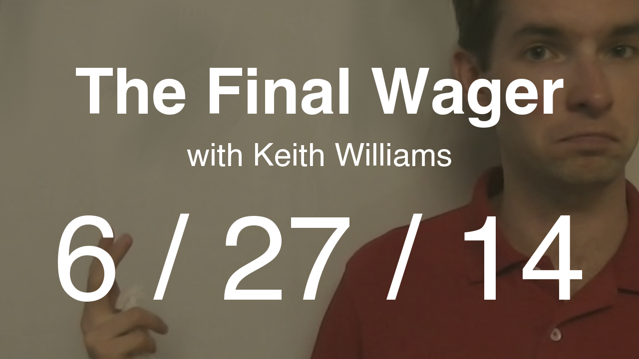 The Final Wager - June 27, 2014