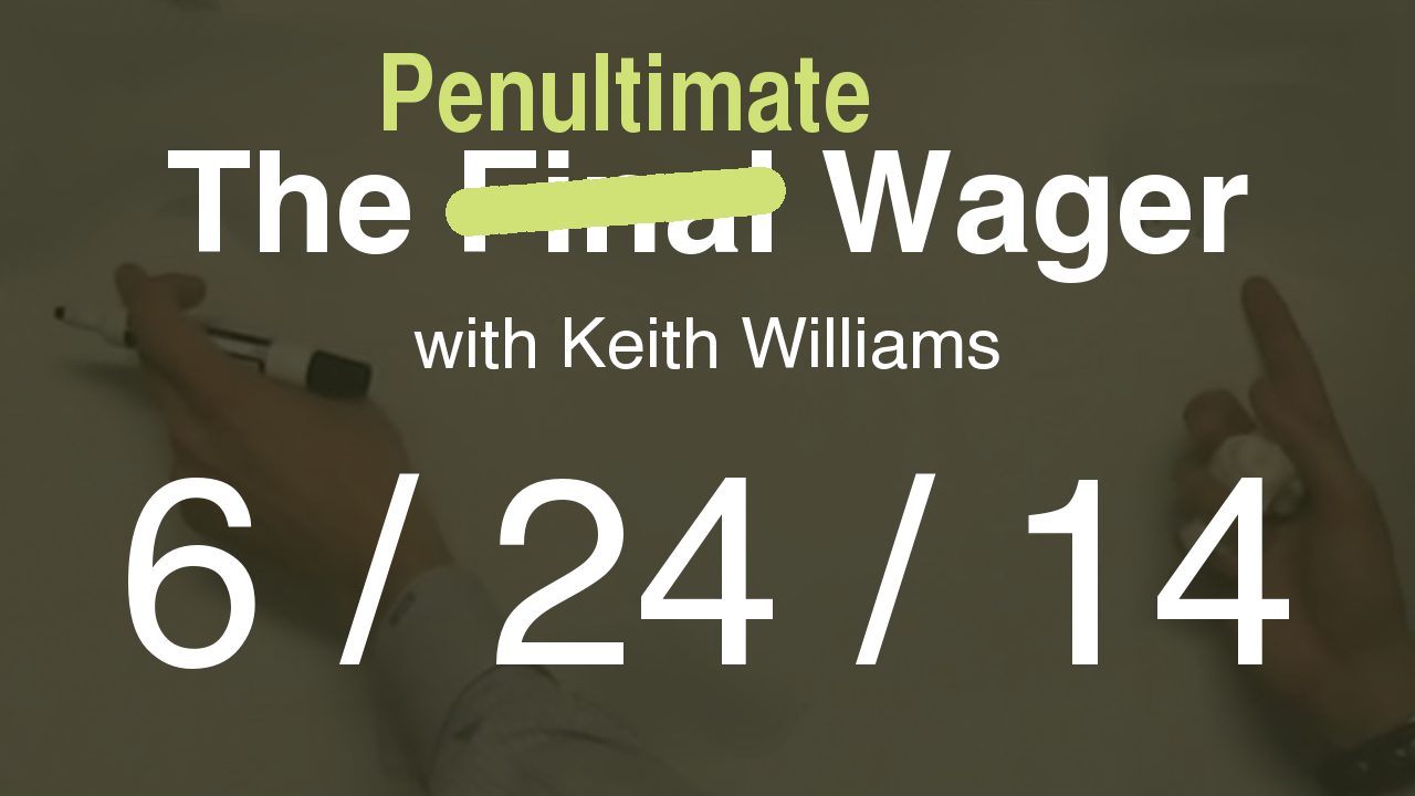The Penultimate Wager - June 24, 2014