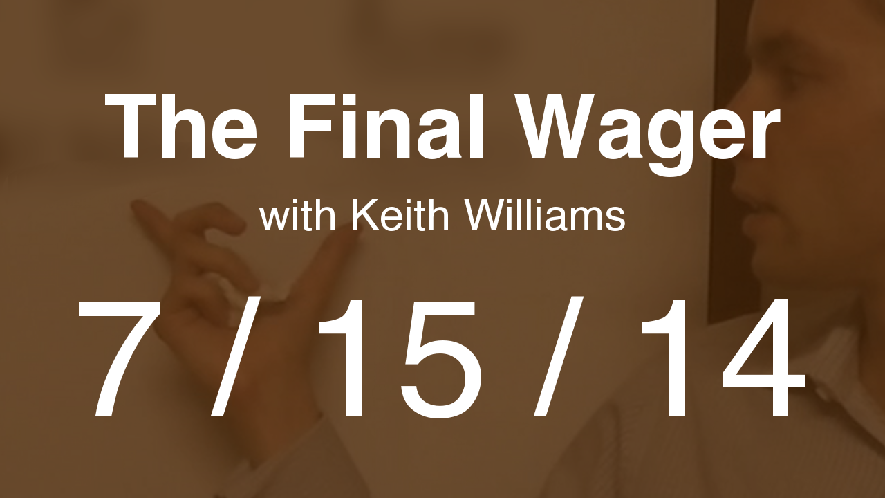 The Final Wager – July 15, 2014