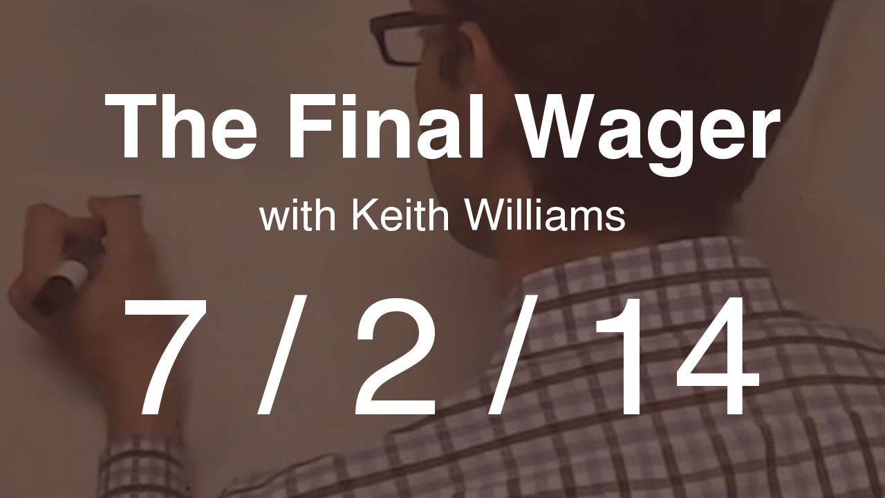 The Final Wager - July 2, 2014