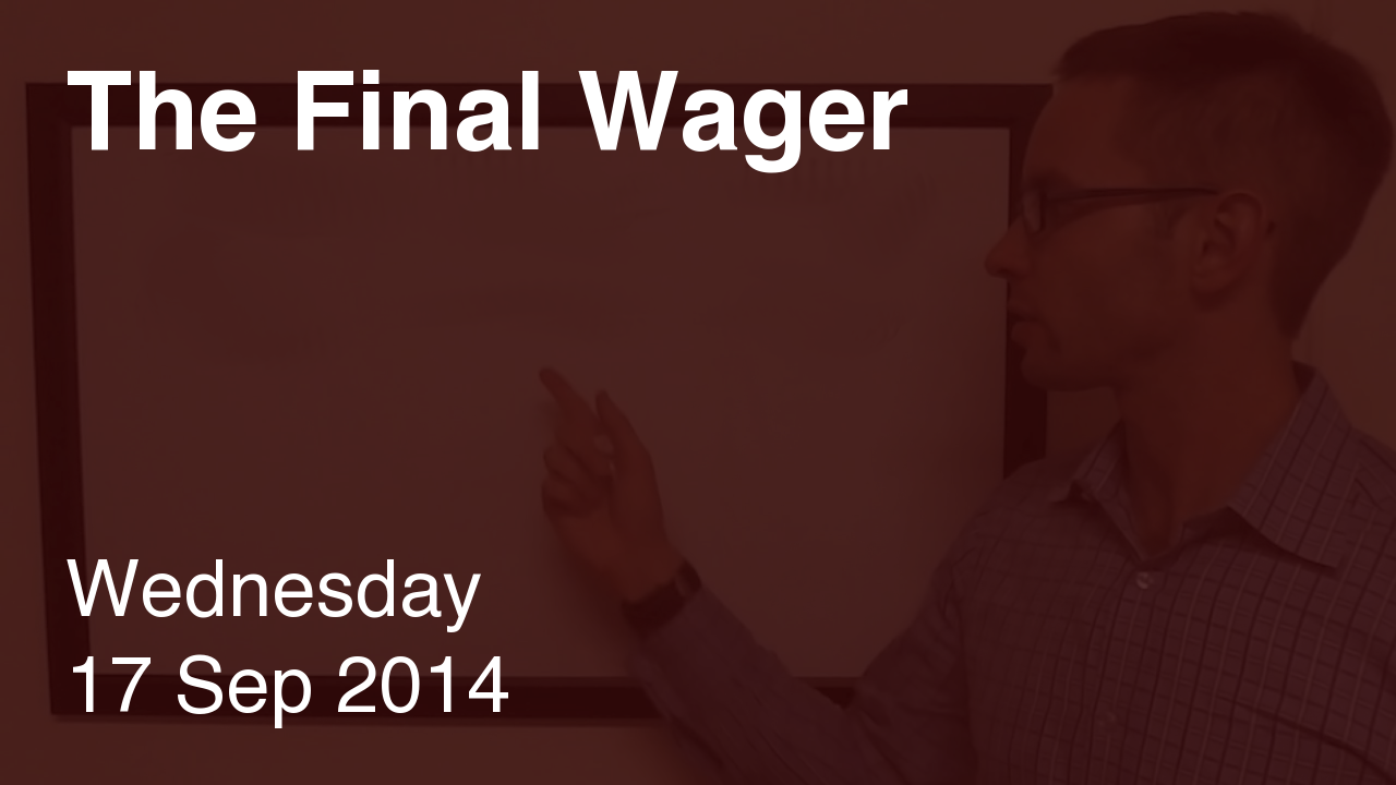 The Final Wager – September 17, 2014