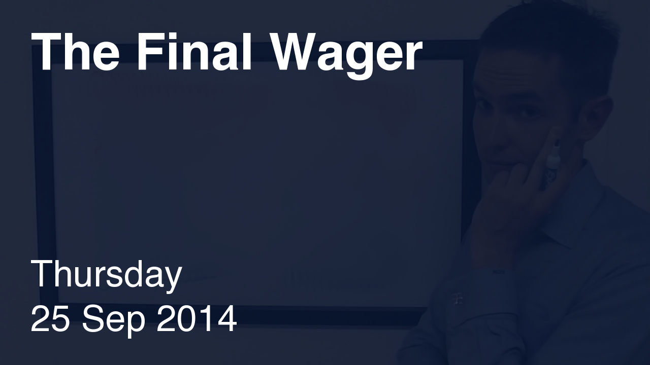 The Final Wager – September 25, 2014