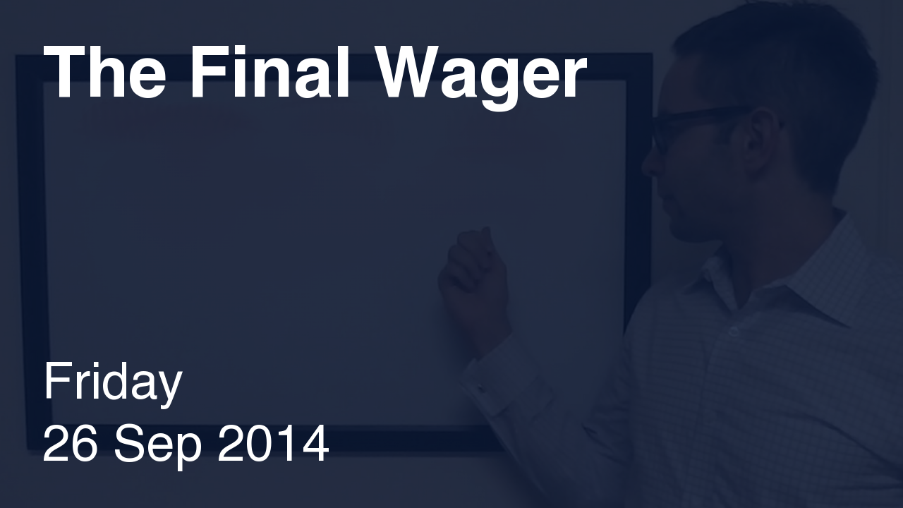 The Final Wager – September 26, 2014