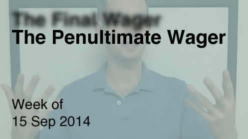 The Penultimate Wager September 15, 2014