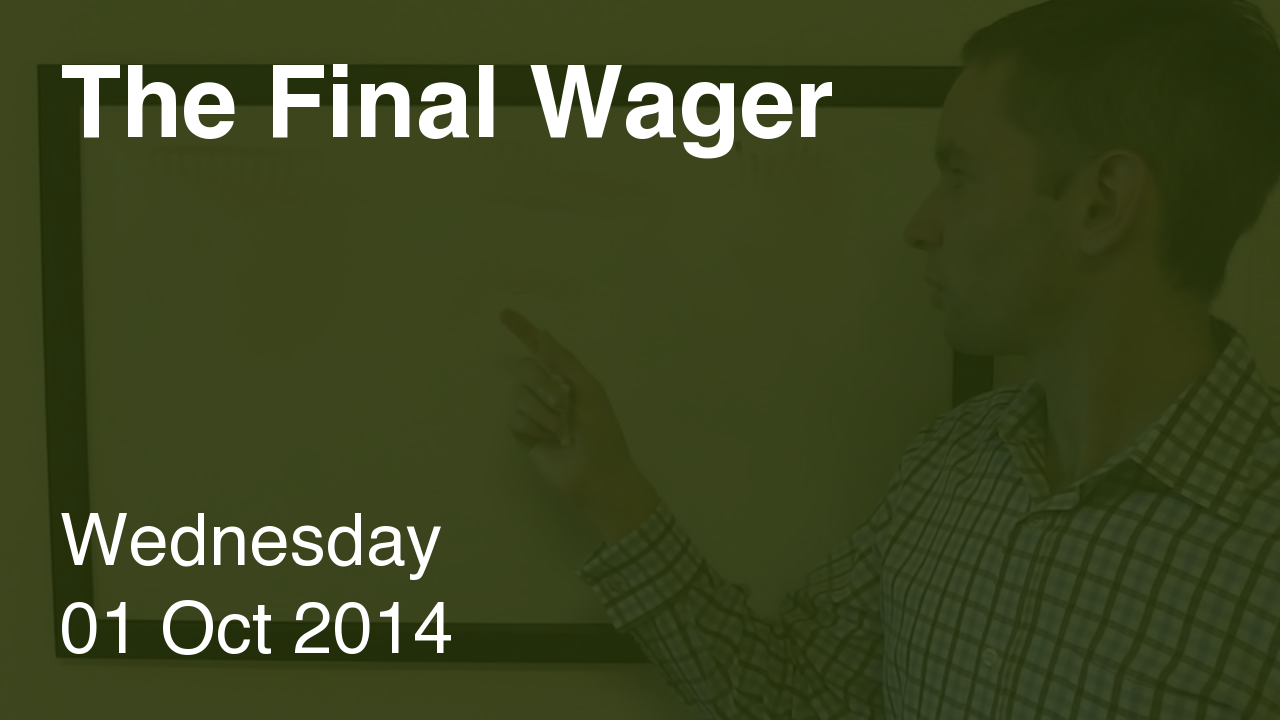 The Final Wager – October 1, 2014