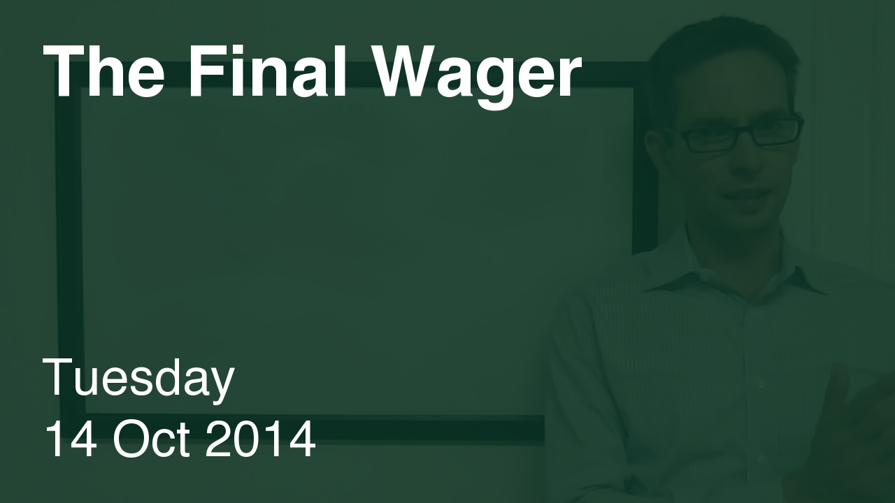 The Final Wager – October 14, 2014