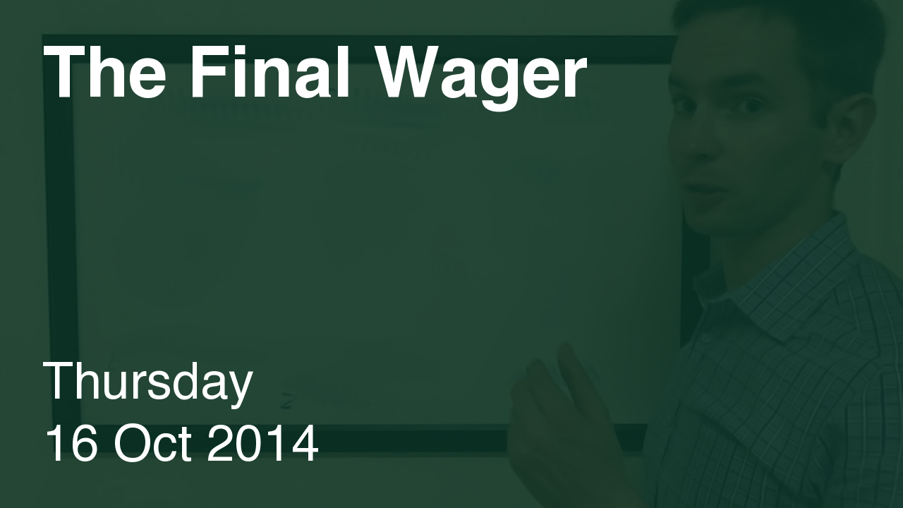 The Final Wager – October 16, 2014