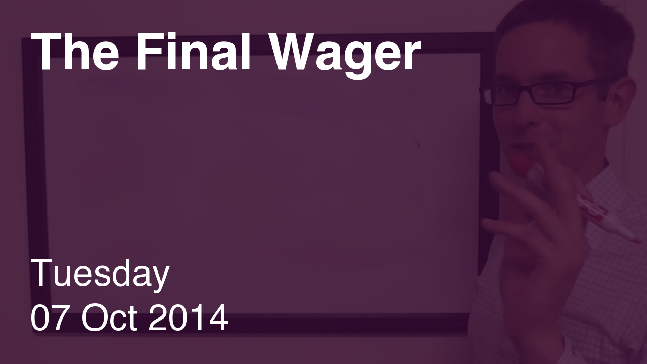 The Final Wager – October 7, 2014