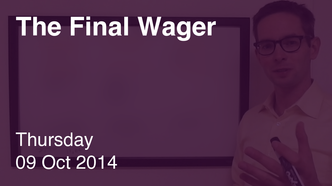 The Final Wager – October 9, 2014
