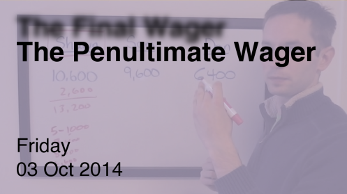 The Penultimate Wager October 3, 2014