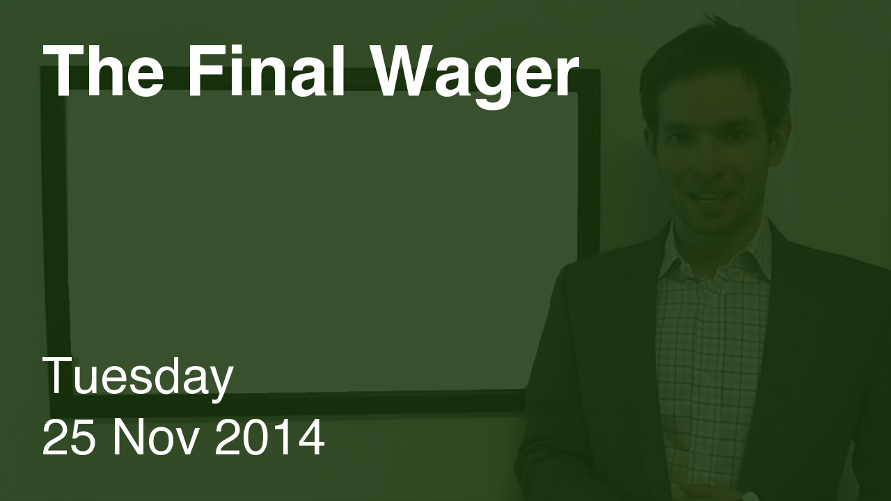 The Final Wager – November 25, 2014