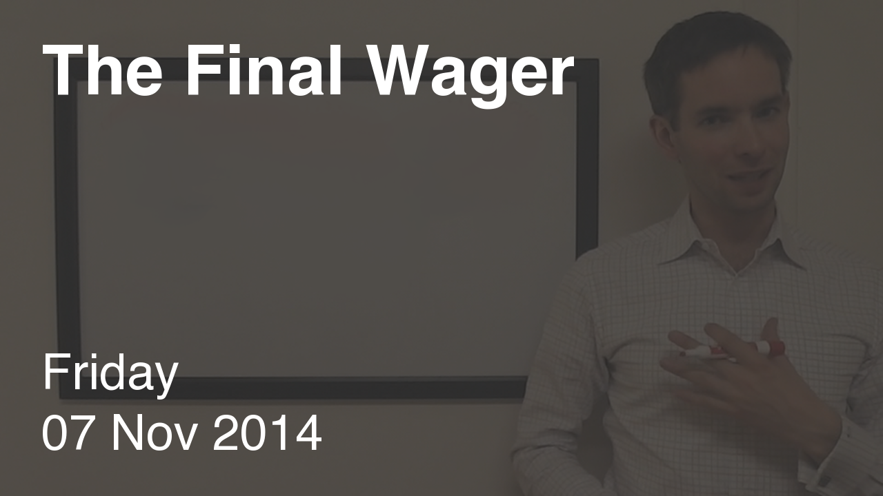 The Final Wager – November 7, 2014