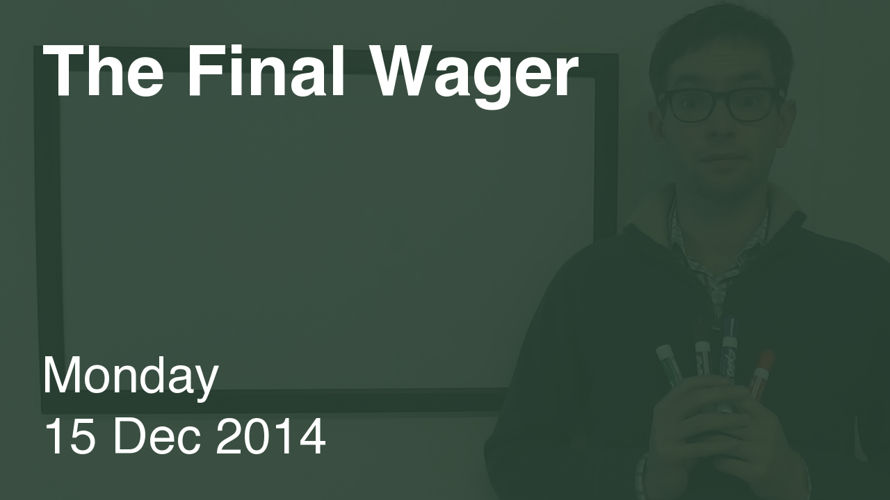 The Final Wager – December 15, 2014