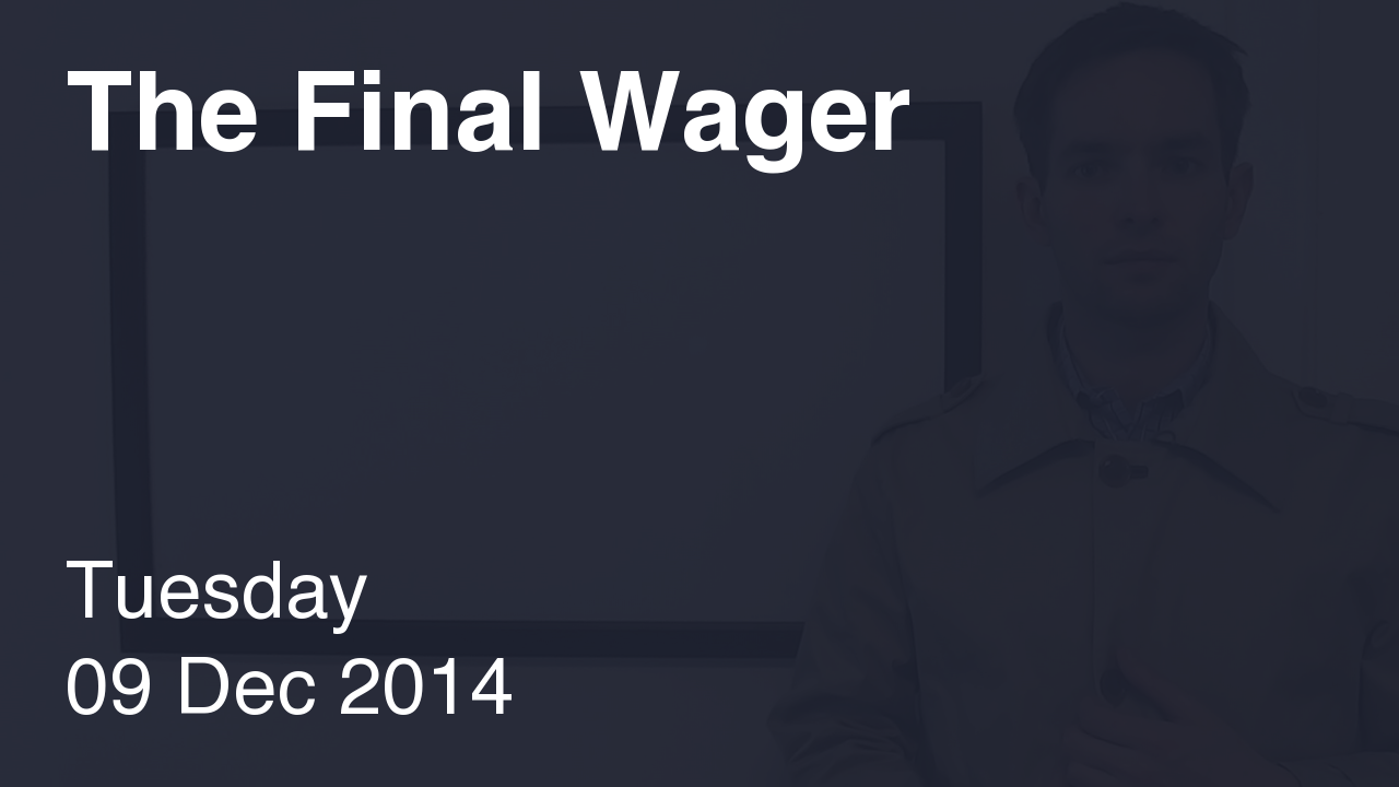 The Final Wager – December 9, 2014
