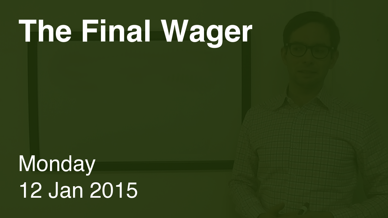The Final Wager – January 12, 2015