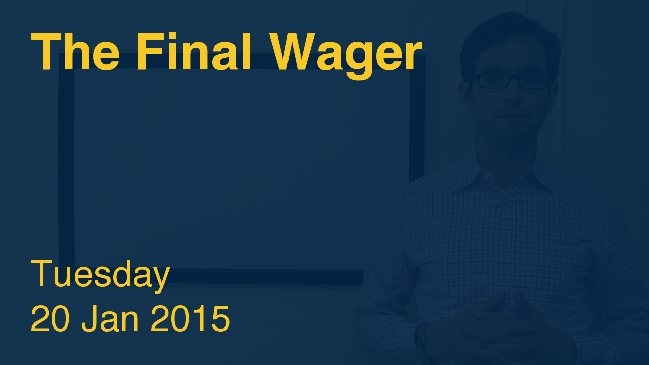 The Final Wager – January 20, 2015