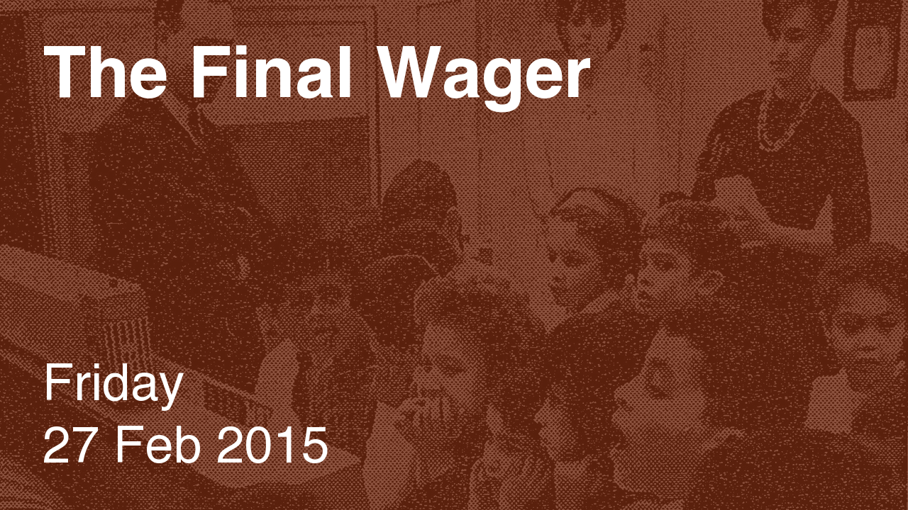 The Final Wager – February 27, 2015
