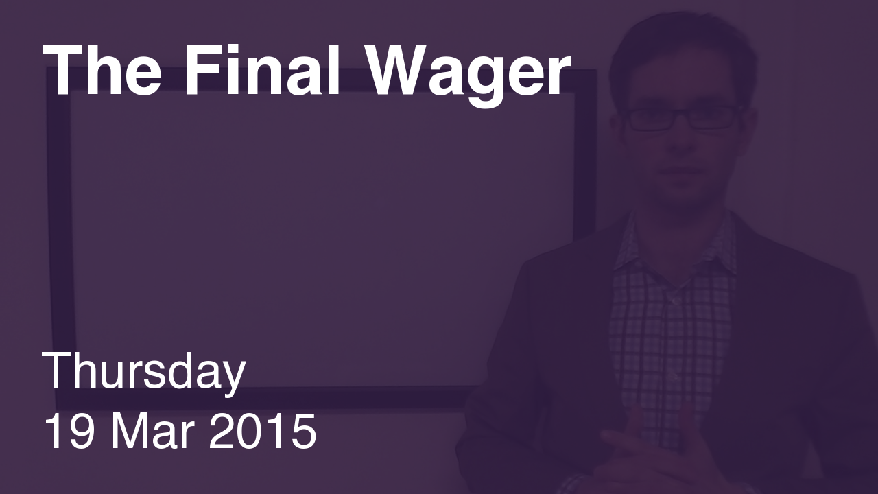 The Final Wager – March 19, 2015