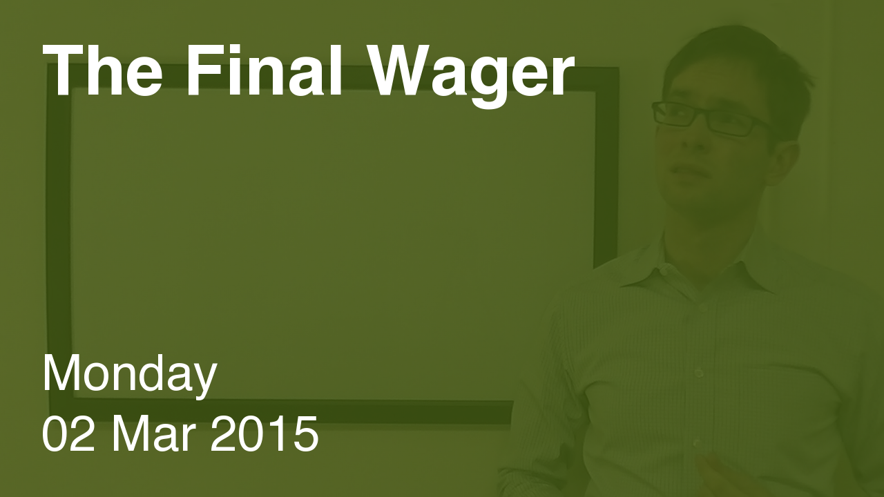 The Final Wager – March 2, 2015