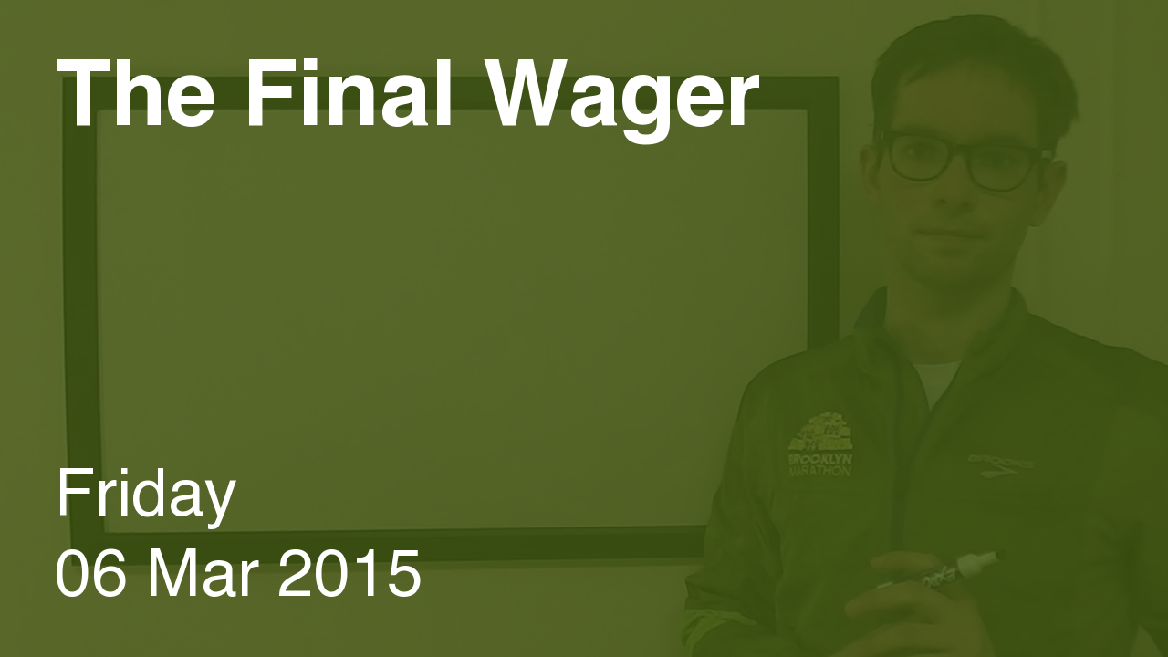 The Final Wager – March 6, 2015