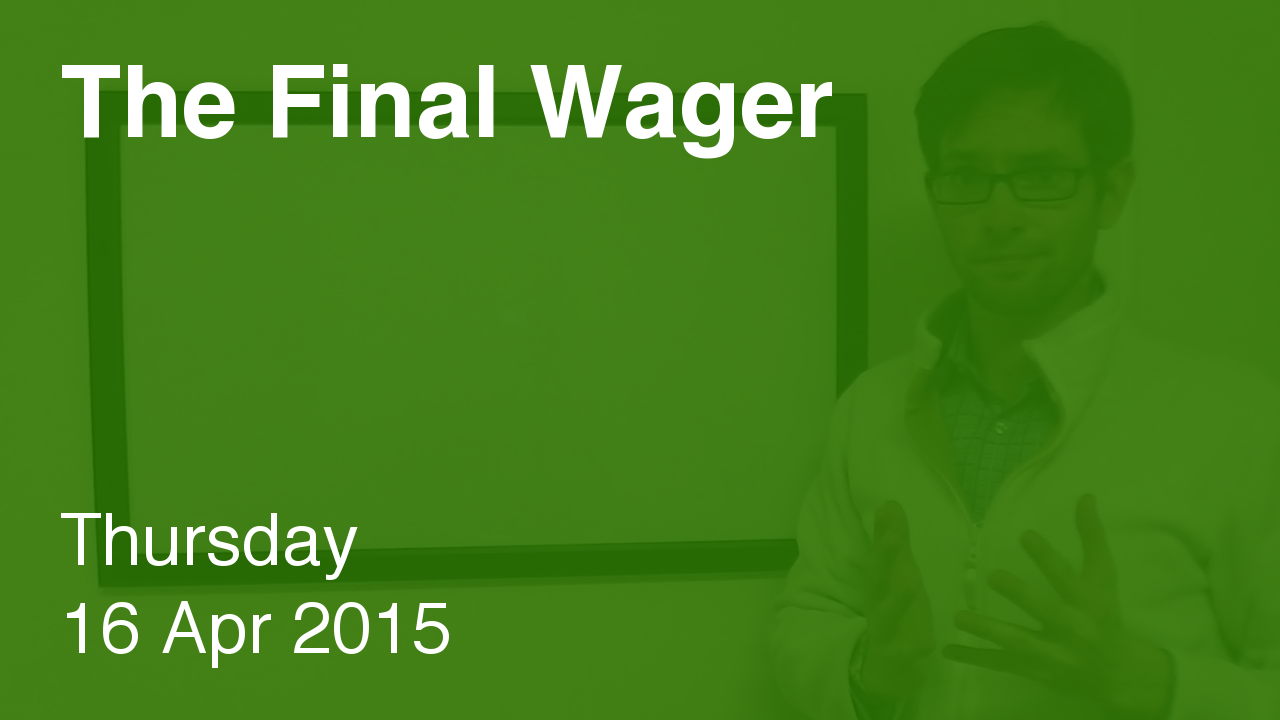 The Final Wager – April 16, 2015