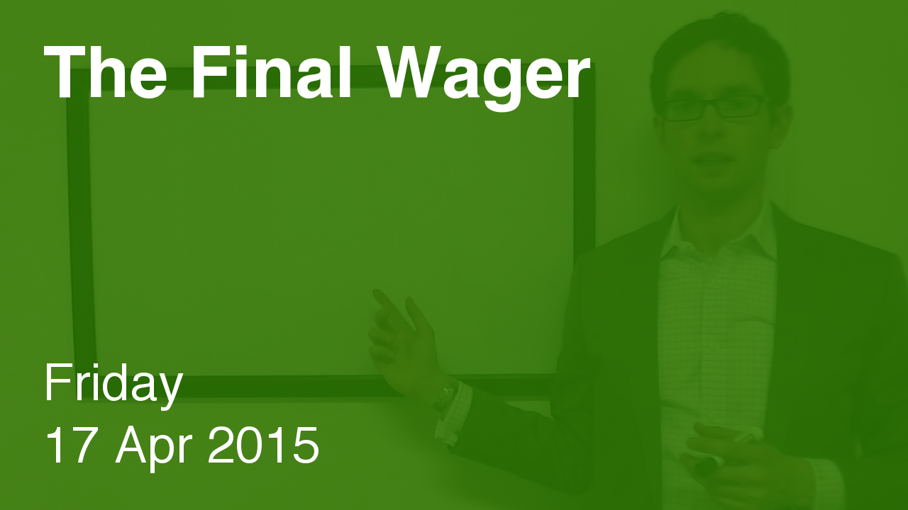 The Final Wager – April 17, 2015