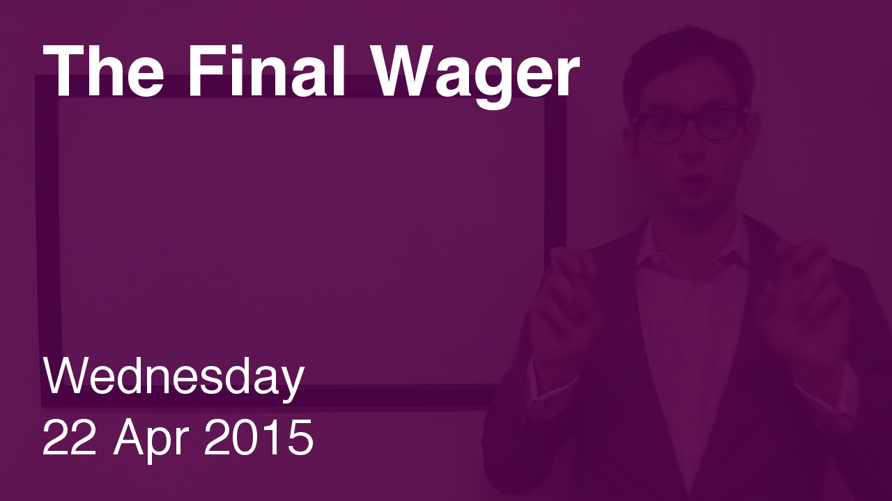 The Final Wager – April 22, 2015