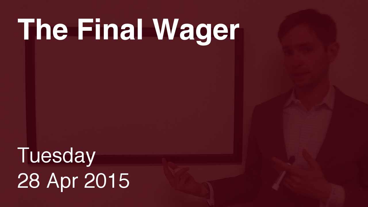 The Final Wager – April 28, 2015