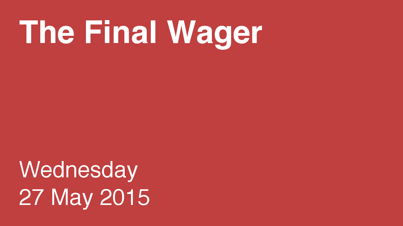 The Final Wager – May 27, 2015