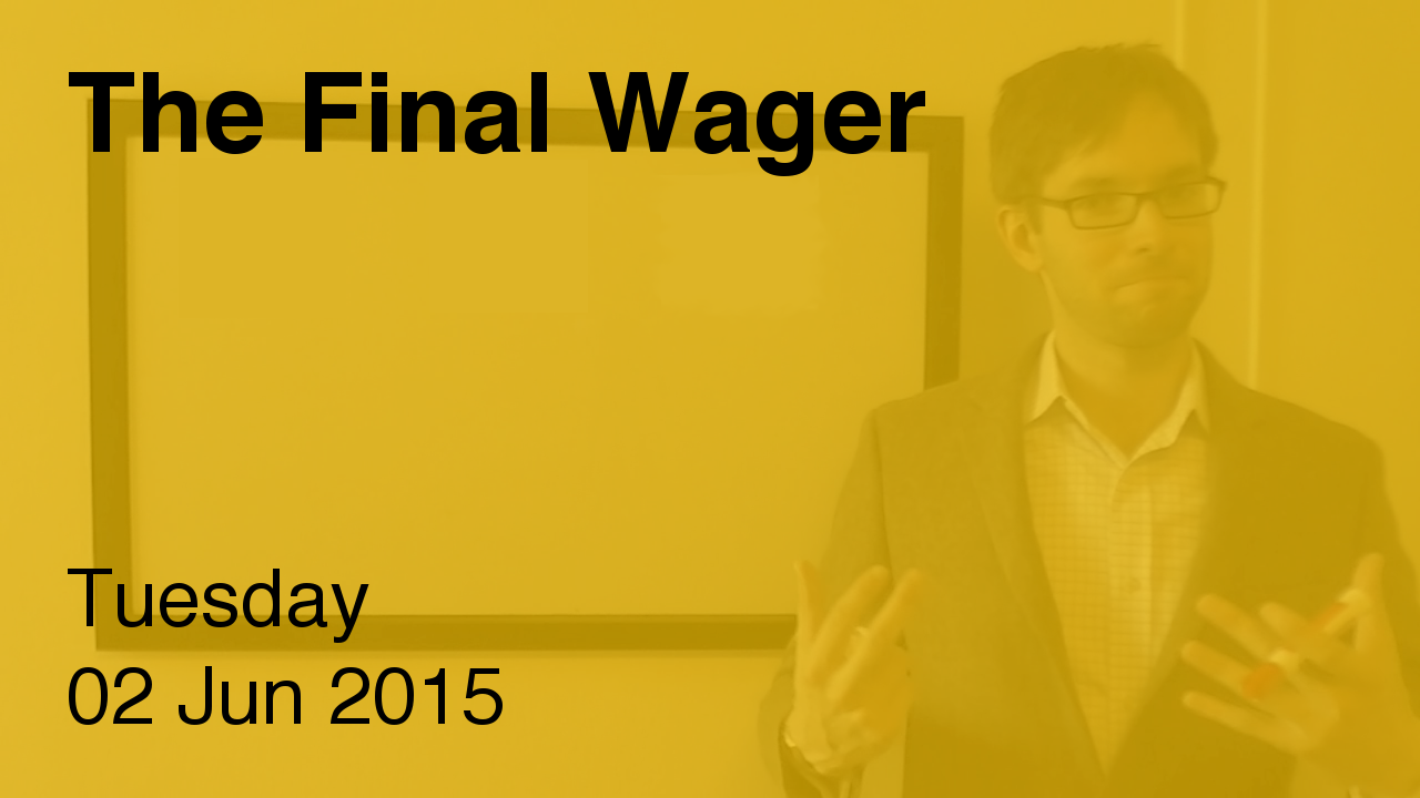 The Final Wager – June 2, 2015