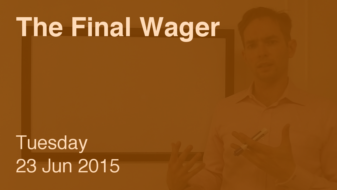 The Final Wager – June 23, 2015