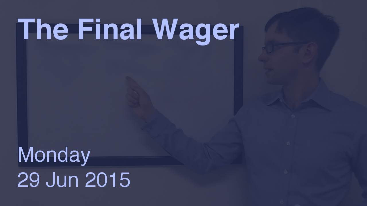 The Final Wager – June 29, 2015