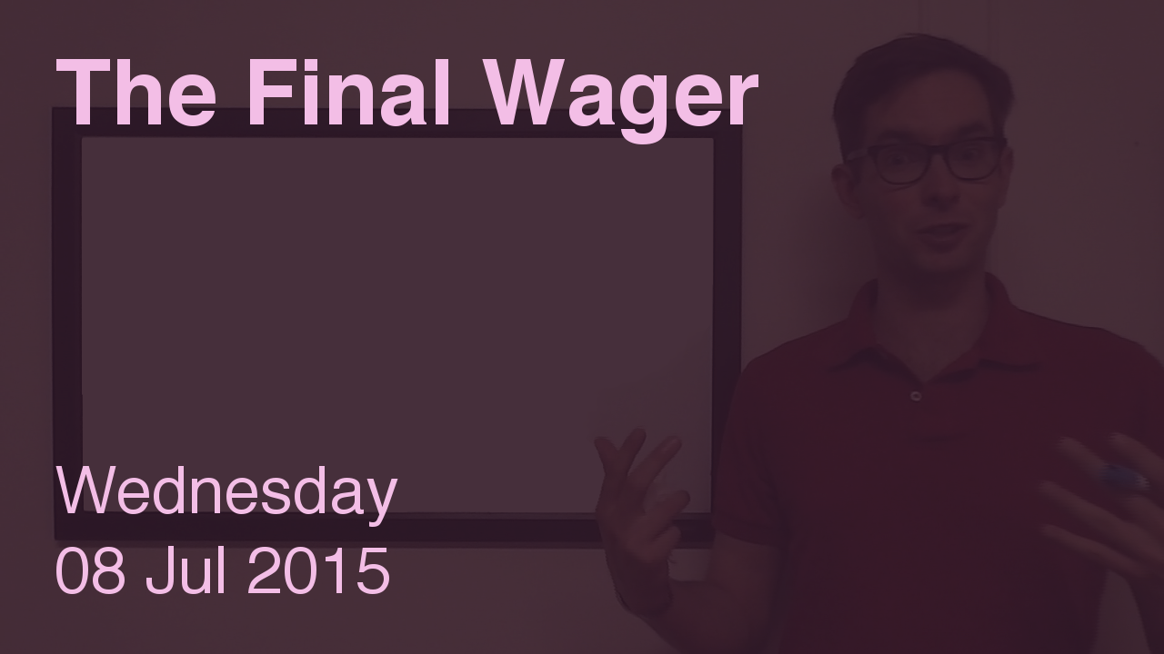The Final Wager – July 8, 2015