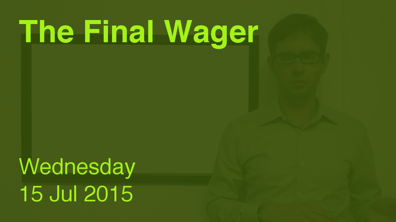 The Final Wager – July 15, 2015
