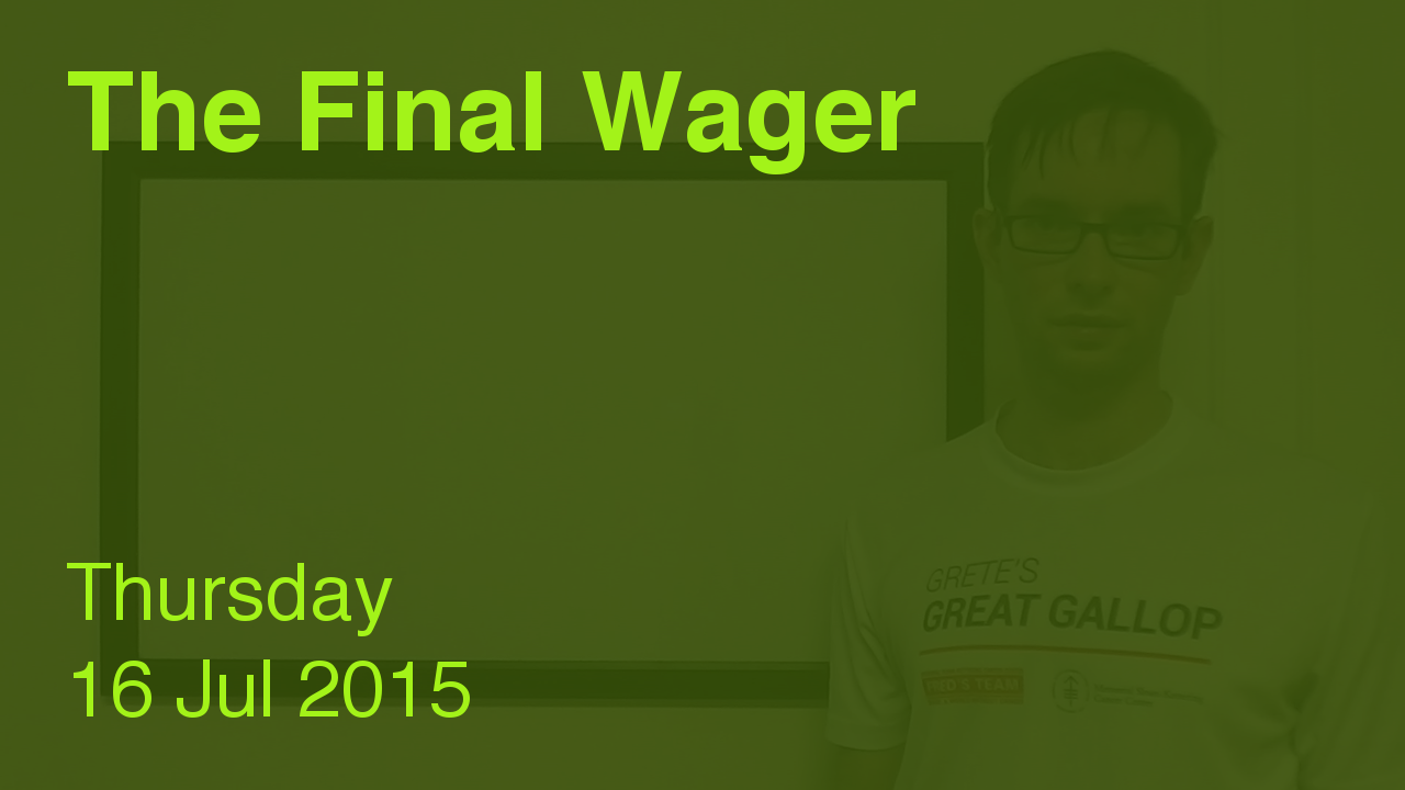 The Final Wager – July 16, 2015