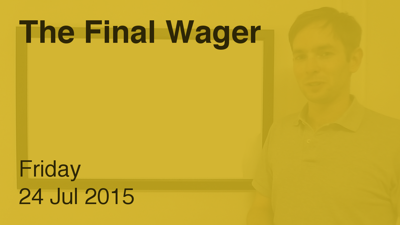 The Final Wager – July 24, 2015