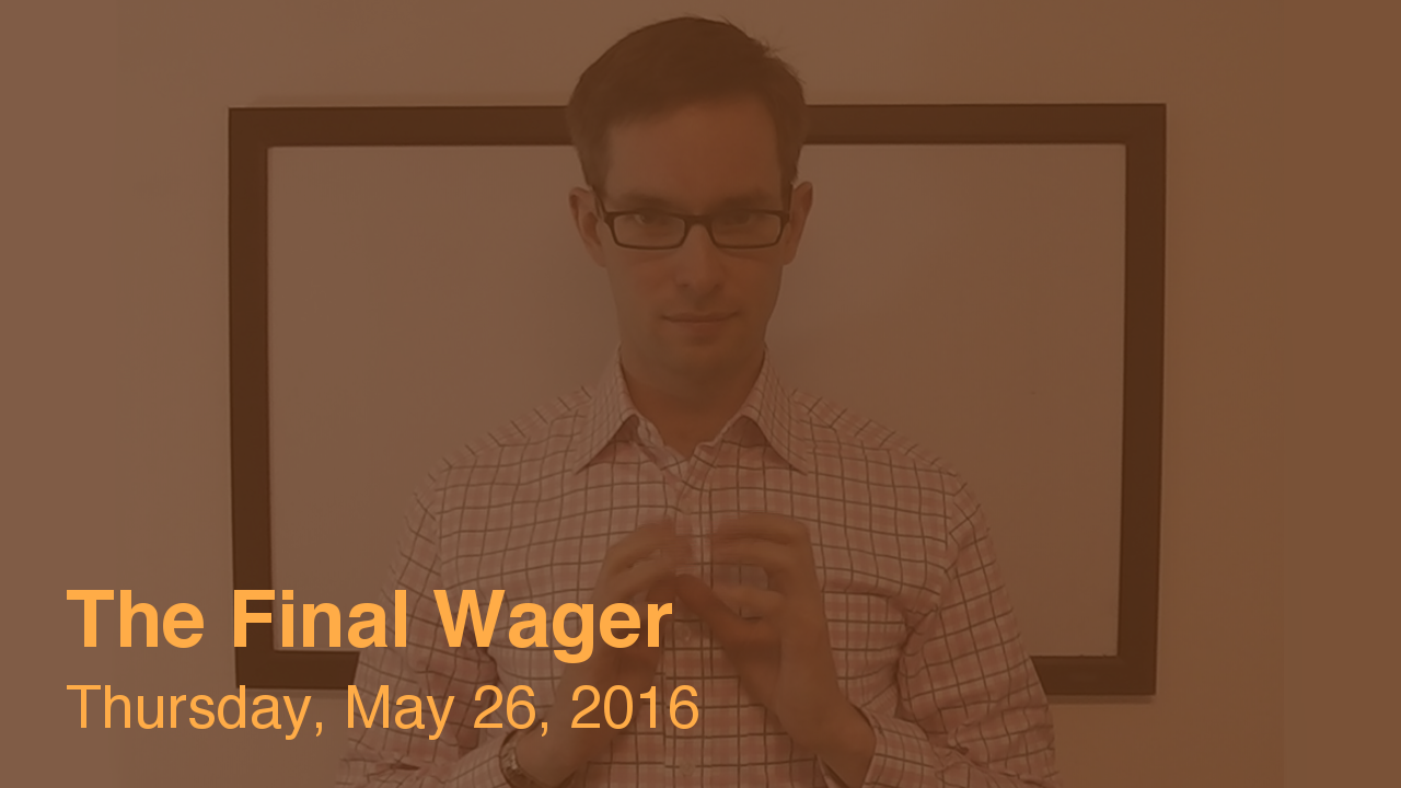 The Final Wager – May 26, 2016